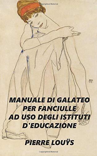 MANUALE DI GALATEO PER FANCIULLE AD USO DEGLI ISTITUTI D'EDUCAZIONE