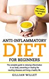 Anti-inflammatory diet for beginners: The complete guide to reducing inflammation in our body, preventing or treating the resulting diseases and living a healthy life With 7 practical recipes through