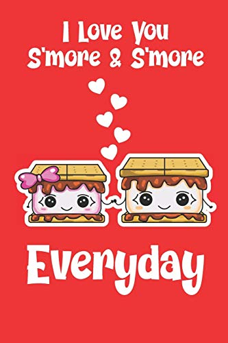 I Love You S'more & S'more Everyday: Funny Camping Valentine's Day Senior Citizen And Married Couple's Composition 6 by 9 Notebook Valentine Card Alternative