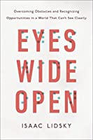 Eyes Wide Open: Overcoming Obstacles and Recognizing Opportunities in a World That Can't See Clearly