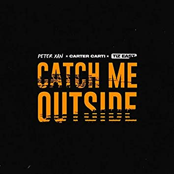 Catch Me Outside