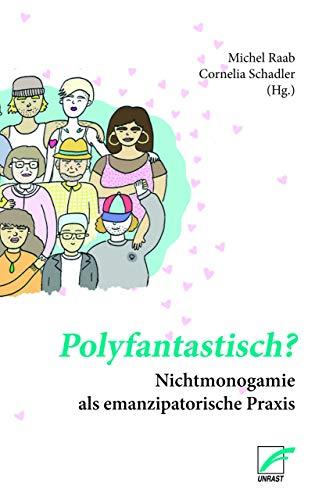 Polyfantastisch?: Nichtmonogamie als emanzipatorische Praxis