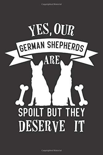 Yes, our german shepherds are spoilt but they deserve it: Deutscher Schäferhund German Shepherd Notizbuch 6x9 liniert