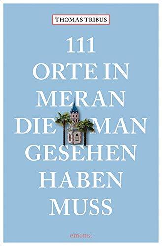111 Orte in Meran, die man gesehen haben muss: Reiseführer
