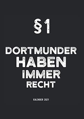 Kalender 2021 Dortmund: Jahreskalender 2021 Dortmunder mit Humor als Geschenk-Idee für Dortmunderin mit dem Spruch §1 Dortmunder haben immer Recht ... / Terminkalender für Bewohner Dortmunds