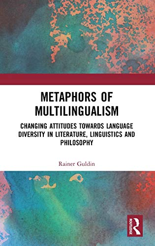 Metaphors of Multilingualism: Changing Attitudes towards Language Diversity in Literature, Linguistics and Philosophy