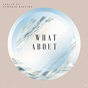 What About (feat. Cynthia Assifah)