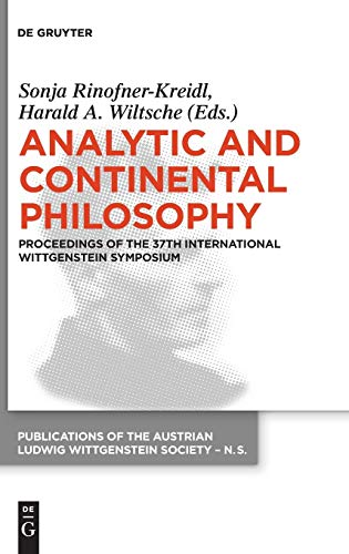 Analytic and Continental Philosophy: Methods and Perspectives. Proceedings of the 37th International Wittgenstein Symposium (Publications of the ... Wittgenstein Society – New Series, Band 23)
