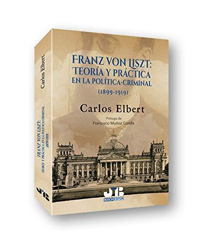 Franz Von Liszt: teoría y práctica en la política-criminal (Spanish Edition)