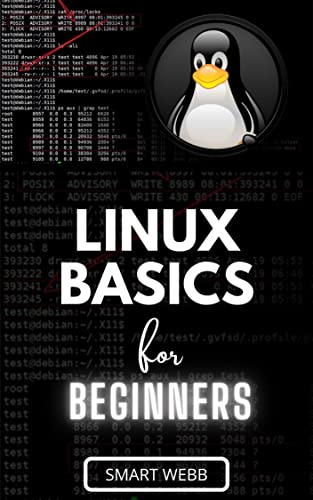 LINUX BASICS FOR BEGINNERS: The Ultimate Beginners Guide To Learn The Linux Operating System, Command, Tips And Tricks To Master The Linux Interface