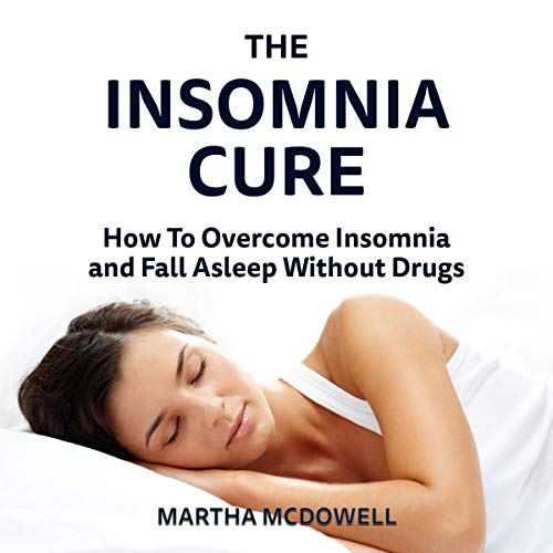 The Insomnia Cure     How to Overcome Insomnia and Fall Asleep Without Drugs              By:                                                                                                                                 Martha McDowell                               Narrated by:                                                                                                                                 Gretchen LaBuhn                      Length: 23 mins     Not rated yet     Overall 0.0