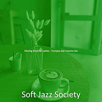 Alluring Music for Lattes - Trumpet and Soprano Sax