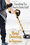 Metal Detecting for Beginners: Everthing You Need to Strike Gold!: Gift Ideas for Holiday