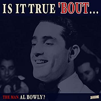 Is it True 'Bout the Man Al Bowly?