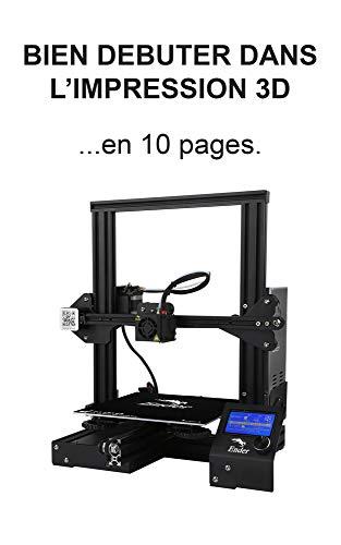 Bien débuter dans l'impression 3D: en 10 pages