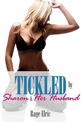 Tickled by Sharon and Her Husband (My Intense Tickling Threesome): A BDSM Explicit Erotica Story
