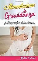 Alimentazione in Gravidanza: La guida completa alla corretta alimentazione in gravidanza, per mangiare sano e rimanere in forma.