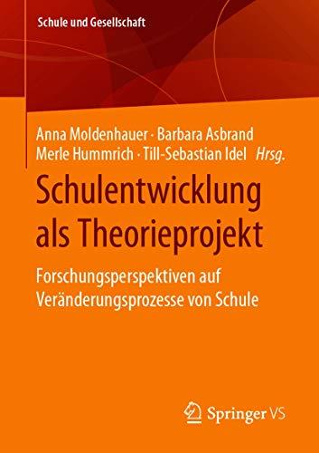 Schulentwicklung als Theorieprojekt: Forschungsperspektiven auf Veränderungsprozesse von Schule (Schule und Gesellschaft 61)