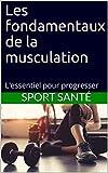 Les fondamentaux de la musculation: L'essentiel pour progresser