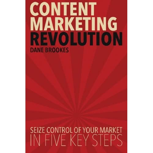 Content Marketing Revolution: Seize Control of Your Market in Five Key Steps