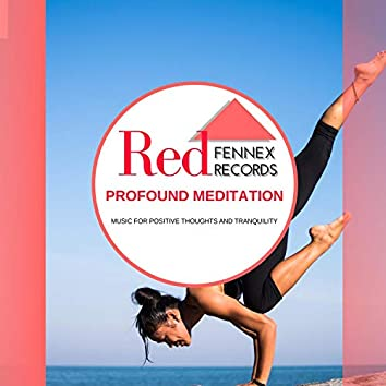 Profound Meditation - Music For Positive Thoughts And Tranquility