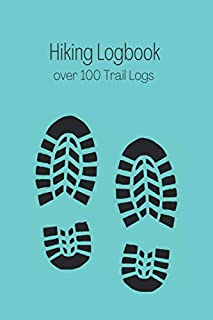 Hiking Logbook - Over 100 Trail Logs: Perfect for walkers, hikers and trekkers to keep track of their hiking stats and remember all the best trails.