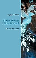 Broken Dreams Now Beautiful: Zerbrochene Traeume
