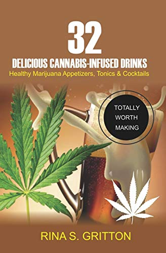 32 Delicious Cannabis-Infused Drinks: Healthy Marijuana Appetizers, Tonics, and Cocktails