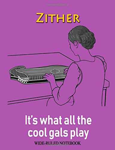 Zither: It's What All the Cool Gals Play: Wide-Ruled Notebook