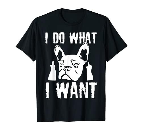 I Do what I want French Bulldog Frenchie Dog Owner Dogs Gift T-Shirt