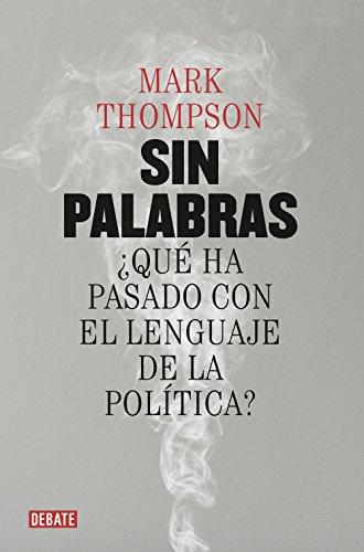 Sin palabras: ¿Qué ha pasado con el lenguaje de la política? (Spanish  Edition) - Kindle edition by Thompson, Mark. Politics & Social Sciences  Kindle eBooks @ Amazon.com.