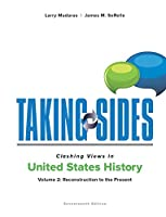Taking Sides Clashing Views in United States History: Reconstruction to the Present