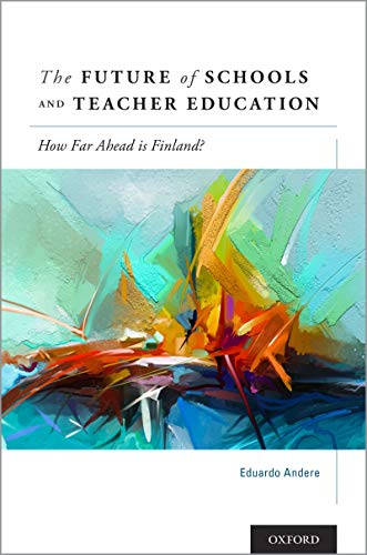 The Future of Schools and Teacher Education: How Far Ahead is Finland? (English Edition)