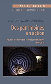 Des patrimoines en action : Mise en mémoire des activités scientifiques 1880-2016 par Muriel Lefebvre