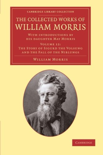 Compare Textbook Prices for The Collected Works of William Morris: With Introductions by his Daughter May Morris Cambridge Library Collection - Literary Studies Volume 12 Illustrated Edition ISBN 9781108051262 by Morris, William,Morris, May