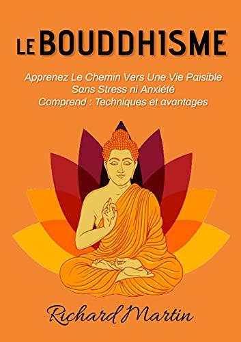 Couverture du livre Le Bouddhisme; Apprenez le Chemin vers une vie Paisible sans Stress ni Anxiété. Comprend : Techniques et avantages