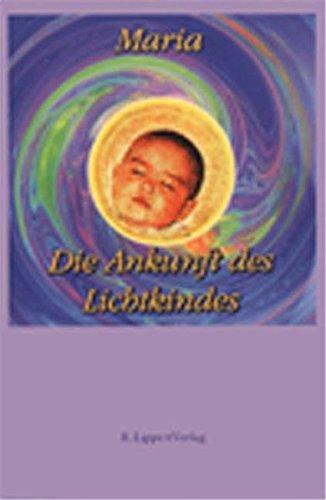 Die Ankunft des Lichtkindes: Empfängnis, Schwangerschaft Geburt und Kindheit aus geistiger Sicht. Empfangen von Sananta