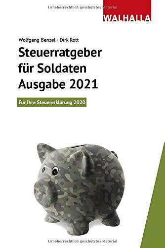 Steuerratgeber für Soldaten - Ausgabe 2021: Für Ihre Steuererklärung 2020; Inklusive Rabatt-Gutschein für die WISO-Steuersoftware; Walhalla Rechtshilfen