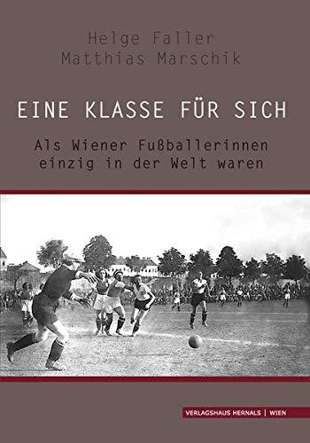 Eine Klasse für sich: Als Wiener Fußballerinnen einzig in der Welt waren