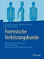 Forensische Verletzungskunde: Rechtssichere Befunderhebung, Dokumentation und Begutachtung aeusserer Verletzungsbefunde
