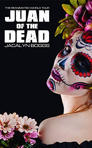 Juan of the Dead (The Reanimated World Tour Book 1) by [Jacalyn Boggs]