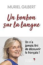 Un bonbon sur la langue - On n'a jamais fini de découvrir le français ! de Muriel Gilbert