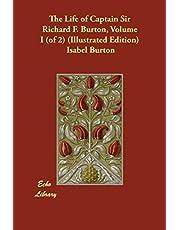 The Life of Captain Sir Richard F. Burton, Volume I (of 2) (Illustrated Edition)