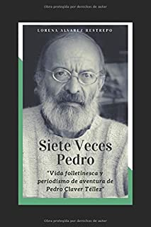 Siete Veces Pedro: Vida folletinesca y periodismo de aventura de Pedro Claver Téllez