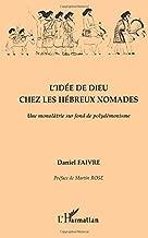L'idée de Dieu chez les Hébreux nomades: Une monolâtrie sur fond de polydémonisme (French Edition)