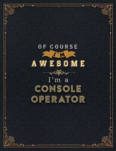 Console Operator Lined Notebook - Of Course I'm Awesome I'm A Console...