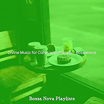 Divine Music for Cafes with Friends - Bossanova