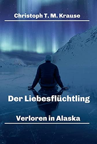 Der Liebesflüchtling: Verloren in Alaska