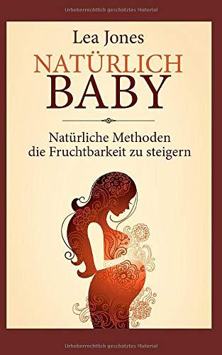 Natürlich Baby: Natürliche Methoden die Fruchtbarkeit zu steigern