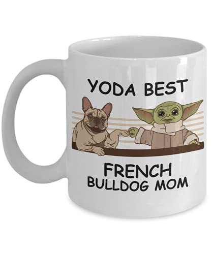 Yoda Best French Bulldog Mom - Novelty Gift Mugs for Dog Lovers - Co-Workers Birthday Present, Anniversary, Valentines, Special Occasion, Dads, Moms, Family, Christmas - 11oz Funny Coffee Mug